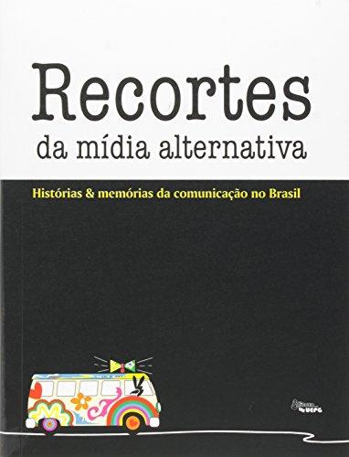 RECORTES DA MÍDIA ALTERNATIVA: histórias e memórias da comunicação no Brasil, livro de Karina J. Woitowicz (Org)
