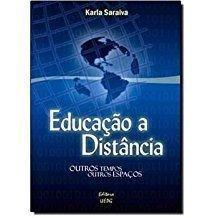 EDUCAÇÃO A DISTÂNCIA: outros tempos, outros espaços, livro de Karla Saraiva
