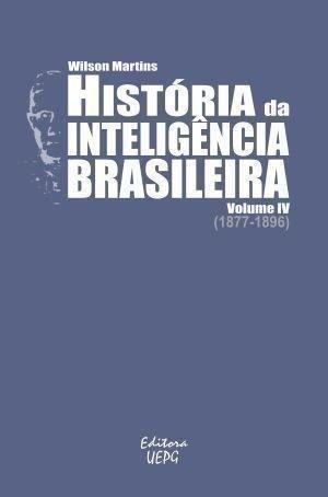 HISTÓRIA DA INTELIGÊNCIA BRASILEIRA - Volume IV (1877-1896), livro de Wilson Martins