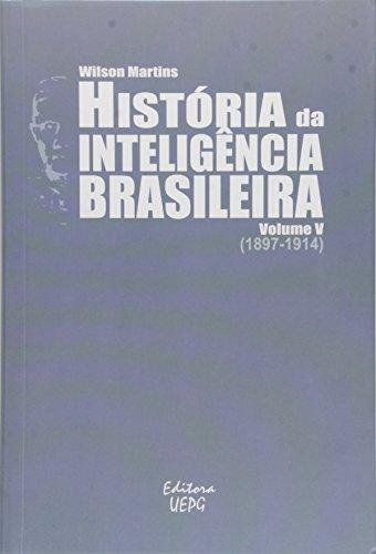 HISTÓRIA DA INTELIGÊNCIA BRASILEIRA - Volume V (1896-1914), livro de Wilson Martins