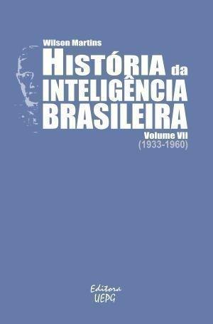 HISTÓRIA DA INTELIGÊNCIA BRASILEIRA - Volume VII (1933-1960), livro de Wilson Martins