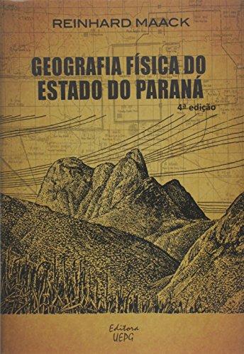 Geografia física do estado do Paraná - 4. ed., 1ª reimpressão, livro de Reinhard Maack