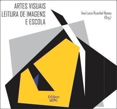 ARTES VISUAIS: leitura de imagens e escola, livro de Ana Luiza Ruschel Nunes (Org.)