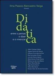 DIDÁTICA: entre o pensar, o dizer e o vivenciar, livro de Ilma Passos Alencastro Veiga (Coord.)