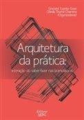 ARQUITETURA DA PRÁTICA: interação do saber-fazer nas licenciaturas - edição atualizada, livro de Graciete Tozetto Goes e Olinda Thomé Chamma (Orgs.)