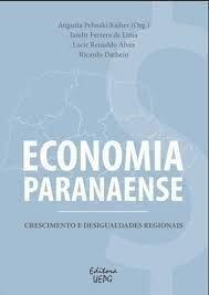ECONOMIA PARANAENSE: crescimento e desigualdades regionais, livro de Augusta Pelinsk Raiher (Org.), Jandir Ferrera de Lima, Lucir Reinaldo Alves e Ricardo Dathein