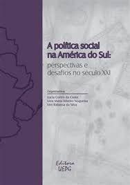 A POLÍTICA SOCIAL NA AMÉRICA DO SUL: perspectivas e desafios no século XXI, livro de Lucia Cortes da Costa (Org.), Vera Maria Ribeiro Nogueira (Org.) e Vini Rabassa da Silva (Org.)