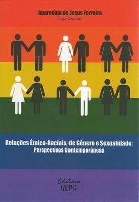 RELAÇÕES ÉTNICO-RACIAIS, DE GÊNERO E SEXUALIDADE: perspectivas contemporâneas, livro de Aparecida de Jesus Ferreira (org.)