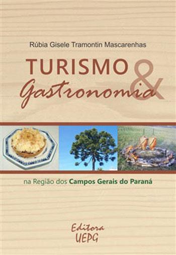 Turismo e Gastronomia. Na Região dos Campos Gerais do Paraná, livro de Rúbia Gisele Tramontin Mascarenhas
