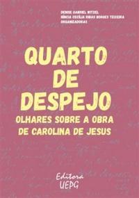Quarto de despejo - Olhares sobre a obra de Carolina de Jesus, livro de Denise Gabriel Witzel, Níncia Cecília Ribas Borges Teixeira