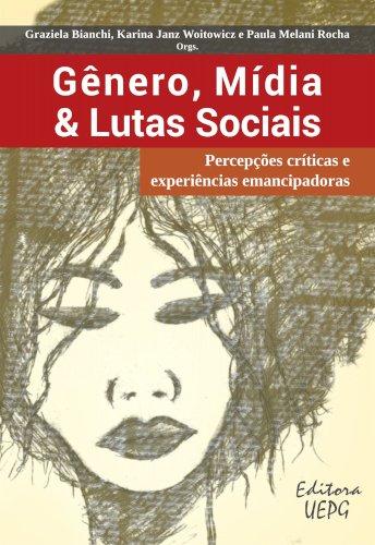 Gênero, Mídia & Lutas Sociais - percepções críticas e experiências emancipadoras, livro de Graziela Bianchi, Karina Janz Woitowicz, Paula Melani Rocha