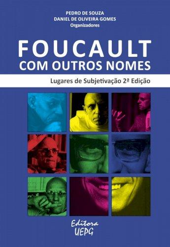 Foucault com outros nomes - Lugares de Subjetivação (2ª ed.), livro de Pedro de Souza, Daniel de Oliveira Gomes (orgs.)