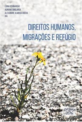 Direitos Humanos, migrações e refúgio, livro de Edina Schimanski, Adriano Smolarek, Alexandre Almeida Rocha (org.)