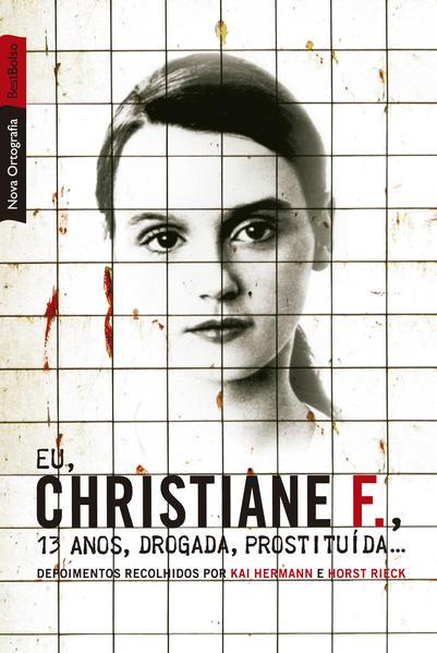 Eu, Christiane F.: 13 Anos, Drogada, Prostituida..., livro de Kai Hermann