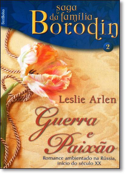 Guerra e Paixão: Romance Ambientado na Rússia, Início do Século Xx - Vol.2 - Livro de Bolso, livro de Leslie Arlen