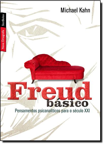 Freud Básico: Pensamentos Psicanalíticos para o Século XXI, livro de Michael Kahn