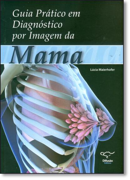 Guia Pratico em Diagnostico Por Imagem da Mama, livro de Lúcia Maierhofer