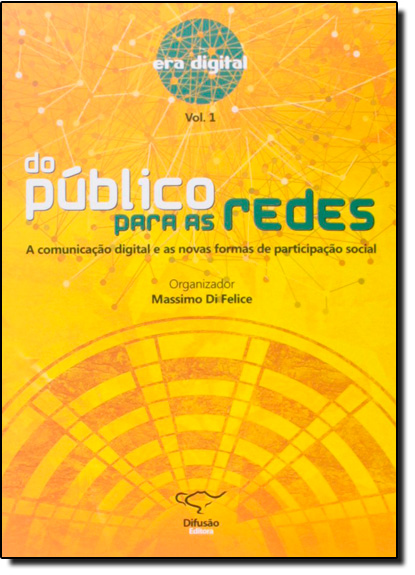 Do Público Para as Redes: A Comunicação Digital e as Novas Formas de Participação Social, livro de Massimo Di Felice