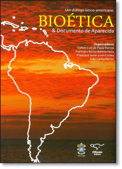 Dialogo Latino-americano, Um: Bioética e Documento de Aparecida, livro de Dalton Luiz de Paula Ramos