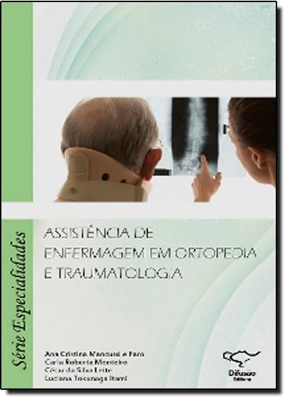 Assistência de Enfermagem Em Ortopedia e Traumatologia, livro de Ana Cristina Mancussi