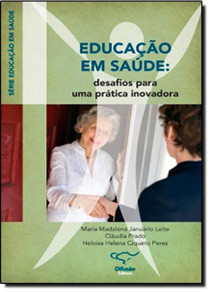 Educação em Saúde: Desafios Para uma Prática Inovadora, livro de Maria Madalena Januário Leite