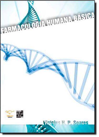 Farmacologia Humana Básica, livro de Vinicius H. P. Soares