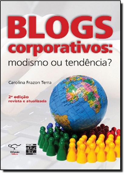 Blogs Corporativos: Modismo ou Tendência?, livro de Carolina Frazon Terra