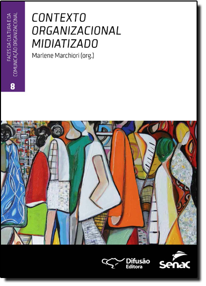 Contexto Organizacional Midiato - Coleção Faces da Cultura e da Comunicação Organizacional - Vol.8, livro de Marlene Marchiori