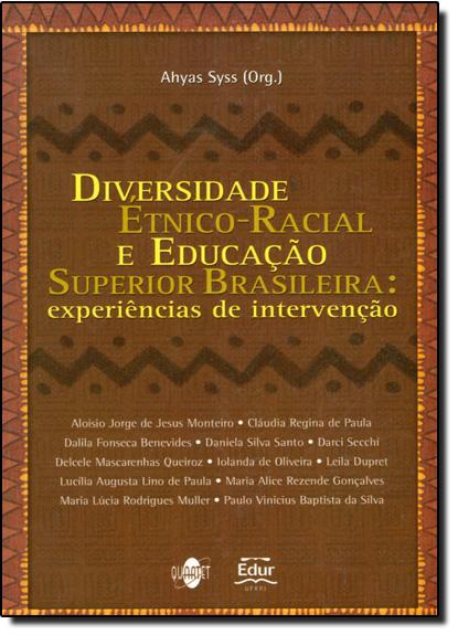 Diversidade Etnico-racial e Educação Superior Brasileira: Experiências de Intervenção, livro de Ahyas Syss
