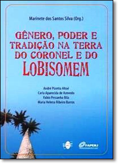 Gênero , Poder e Tradição na Terra do Coronel e do Lobisomem, livro de Marinete dos Santos Silva