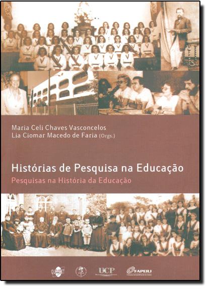 Historias de Pesquisa na Educação: Pesquisas na História da Educação, livro de Lia Ciomar Macedo de Faria