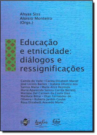 Educação e Etnicidade: Diálogos e Ressignificações, livro de Ahyas Siss
