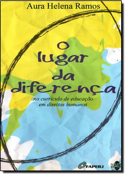 Lugar da Diferença, O: No Curriculo de Educação em Direitos Humanos, livro de Aura Helena Ramos
