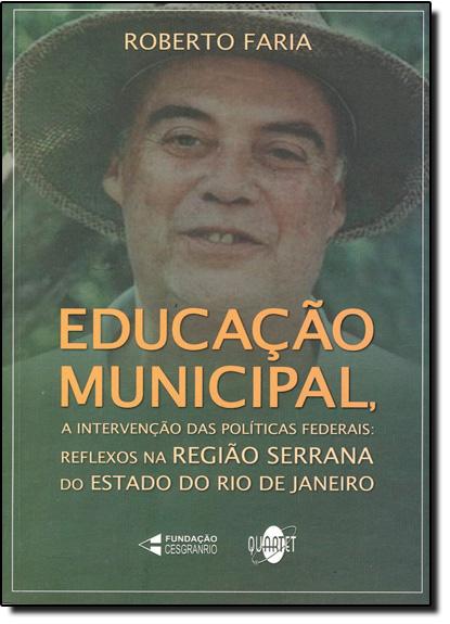 Educação Municipal: A Intervenção das Políticas Federais, livro de Roberto Faria