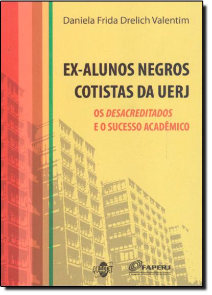 Ex-Alunos Negros Cotistas da UERJ : Os Desacreditados e o Sucesso Acadêmico, livro de Daniela Frida Drelich Valentim