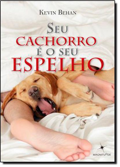 Seu Cachorro é o seu Espelho, livro de Kevin Behan