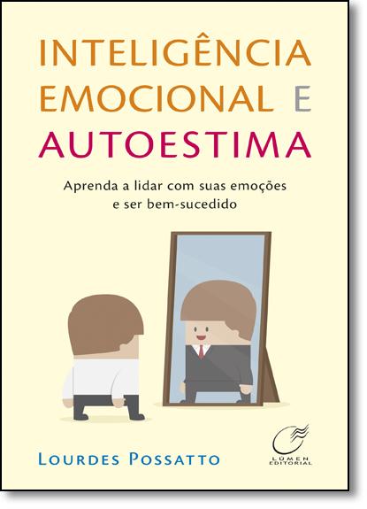 Inteligencia Emocional e Autoestima: Aprenda a Lidar com Suas Emoções e ser Bem - Sucedido, livro de Lourdes Possatto