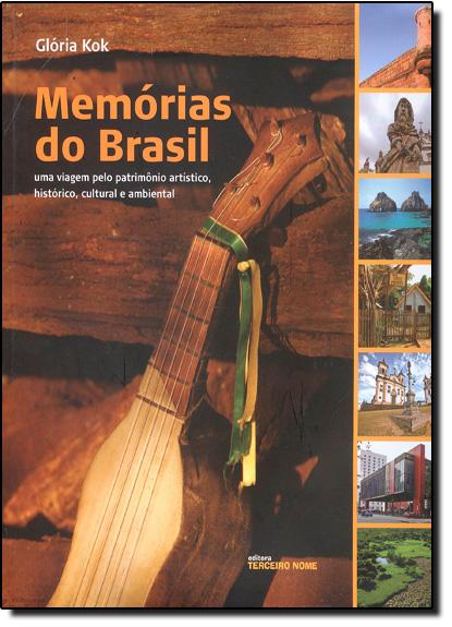 Memórias do Brasil: Uma Viagem Pelo Patrimonio Artístico, Hoitórico, Cultural e Ambiental, livro de Glória Kok