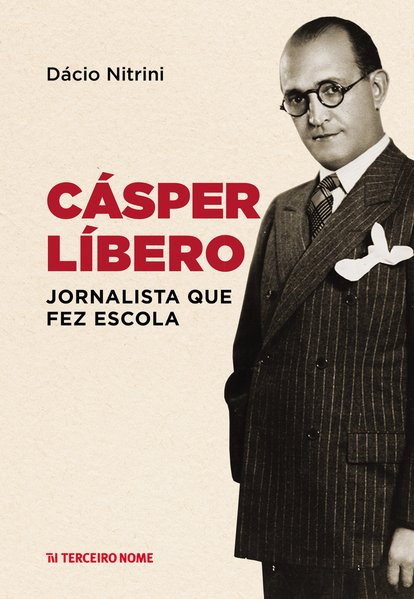 Cásper Líbero - Jornalista que fez escola, livro de Dácio Nitrini