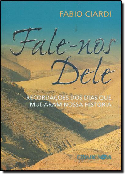 Fale-nos Dele: Recordações dos Dias que Mudaram Nossa História, livro de Fabio Ciardi