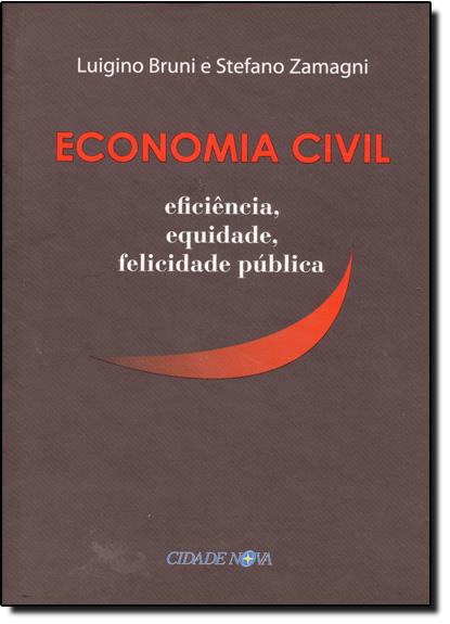 Economia Civil: Eficiência, Equidade, Felicidade Pública, livro de Luigino Bruni