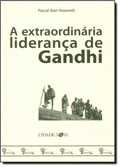 Extraordinária Liderança de Gandhi, A, livro de Pascal Alan Nazareth