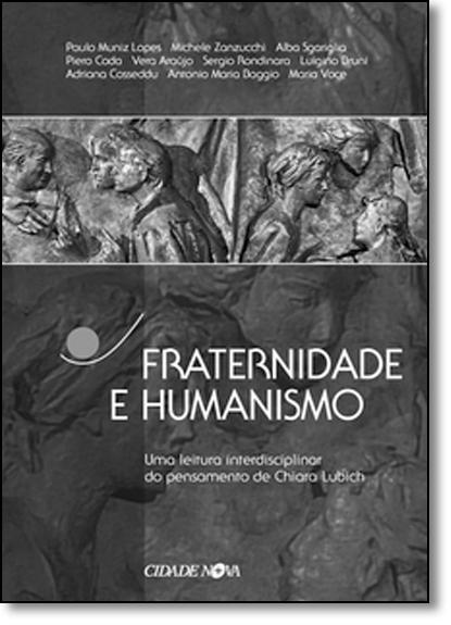 Fraternidade e Humanismo: Uma Leitura Interdisciplinar do Pensamento de Chiara Lubich - Coleção Saberes e Luzes, livro de Paulo Muniz Lopes