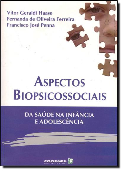 Aspectos Biopsicossociais - Da Saúde na Infancia e Adolescencia, livro de HAASE