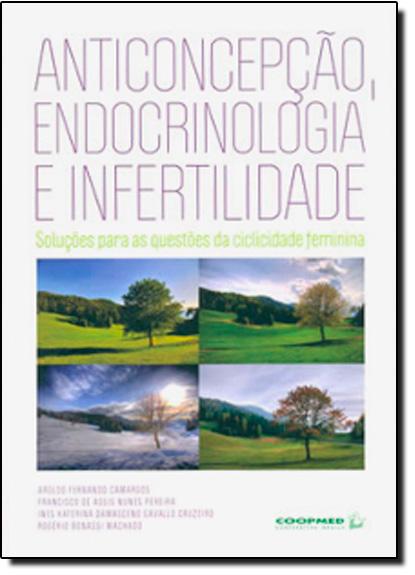 Anticoncepção, Endocrinologia e Infertilidade: Soluções Para as Questões da Ciclicidade Feminina, livro de Lier Pires Ferreira