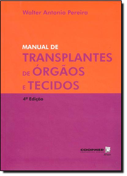 Manual de Transplantes de Órgão e Tecidos, livro de Walter Antonio Pereira