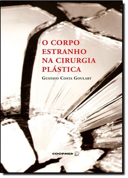 Corpo Estranho na Cirúrgia Plástica, O, livro de Gustavo Costa Goulart