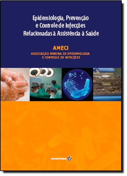 Epidemiologia, Prevenção e Controle de Infecções Relacionadas Á Assistência Á Saúde, livro de Guilherme Augusto Armond