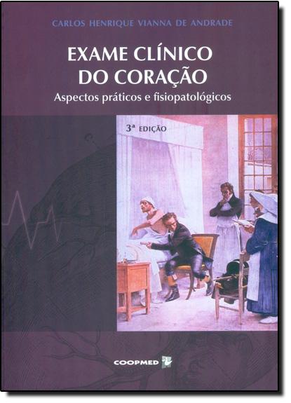 Exame Clínico do Coração: Aspectos Práticos e Fisiopatológicos, livro de Carlos Henreique Vianna de Andrade
