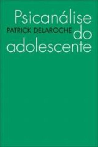 PSICANÁLISE DO ADOLESCENTE, livro de DELAROCHE, PATRICK